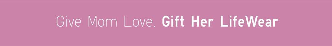 Give Mom Love, Gift Her LifeWear